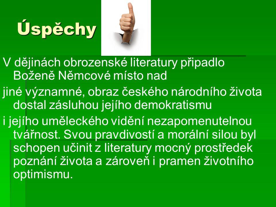 Úspěchy V dějinách obrozenské literatury připadlo Boženě Němcové místo nad jiné významné, obraz českého národního života dostal zásluhou jejího demokr
