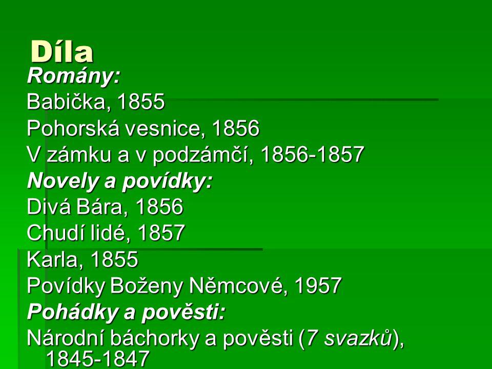 Díla Romány: Babička, 1855 Pohorská vesnice, 1856 V zámku a v podzámčí, 1856-1857 Novely a povídky: Divá Bára, 1856 Chudí lidé, 1857 Karla, 1855 Povíd