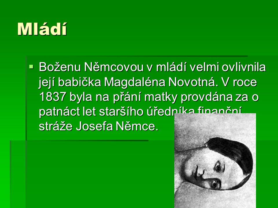 Mládí  Boženu Němcovou v mládí velmi ovlivnila její babička Magdaléna Novotná. V roce 1837 byla na přání matky provdána za o patnáct let staršího úře