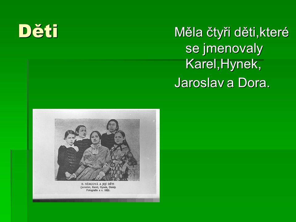 Děti Měla čtyři děti,které se jmenovaly Karel,Hynek, Jaroslav a Dora.