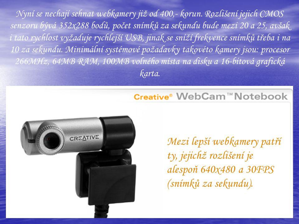 Nyní se nechají sehnat webkamery již od 400,- korun. Rozlišení jejich CMOS senzoru bývá 352x288 bodů, počet snímků za sekundu bude mezi 20 a 25, avšak