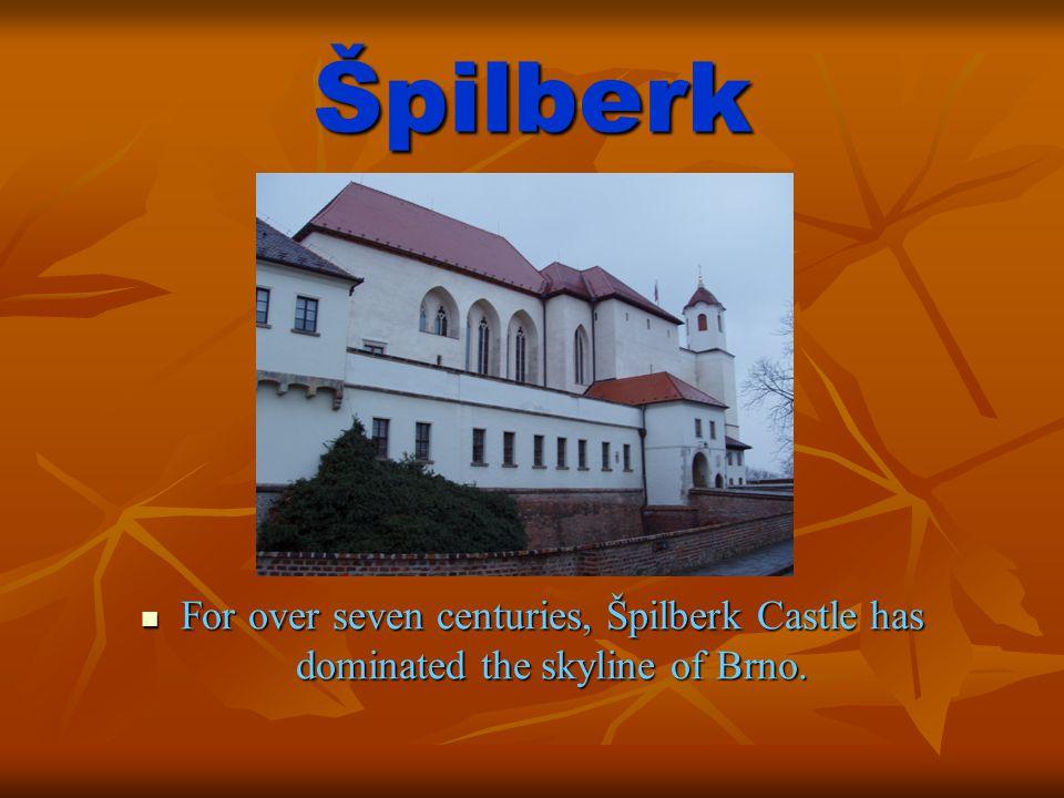 Špilberk  Po více než sedm století je hrad Špilberk dominantou Brna.