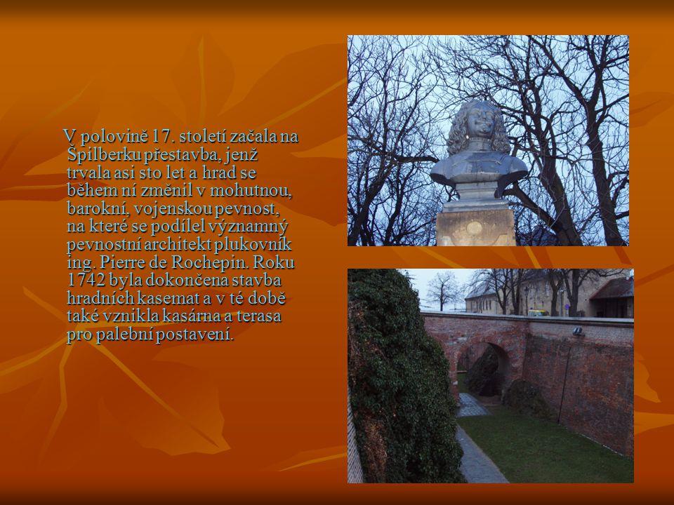 V polovině 17. století začala na Špilberku přestavba, jenž trvala asi sto let a hrad se během ní změnil v mohutnou, barokní, vojenskou pevnost, na kte