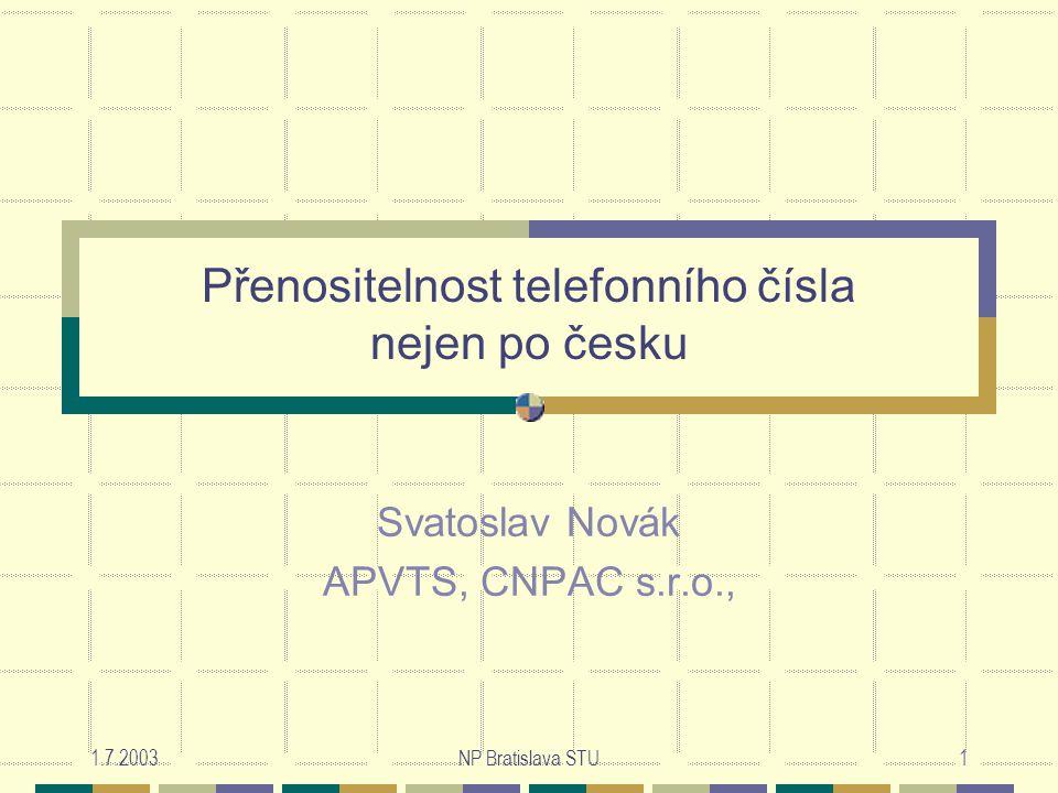 1.7.2003NP Bratislava STU1 Přenositelnost telefonního čísla nejen po česku Svatoslav Novák APVTS, CNPAC s.r.o.,