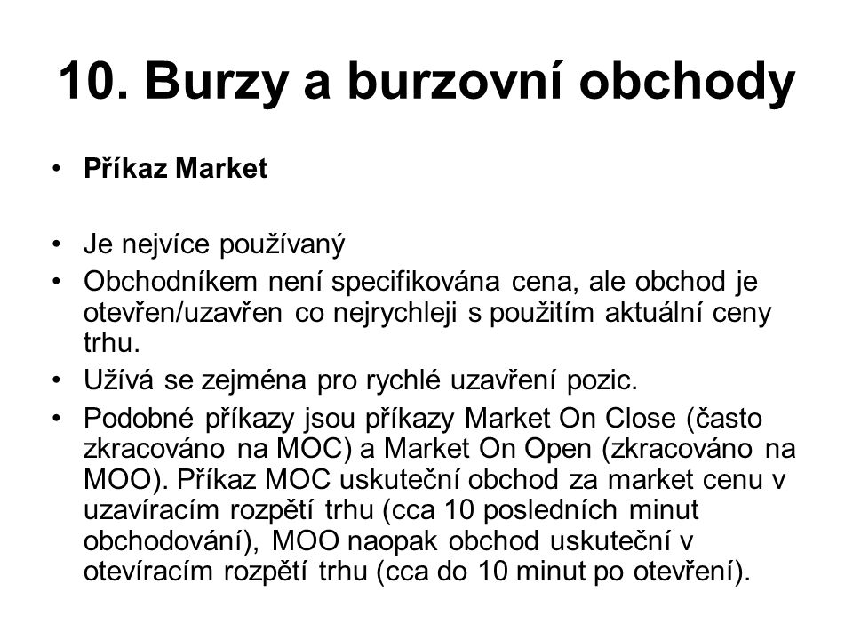 10. Burzy a burzovní obchody •Příkaz Market •Je nejvíce používaný •Obchodníkem není specifikována cena, ale obchod je otevřen/uzavřen co nejrychleji s