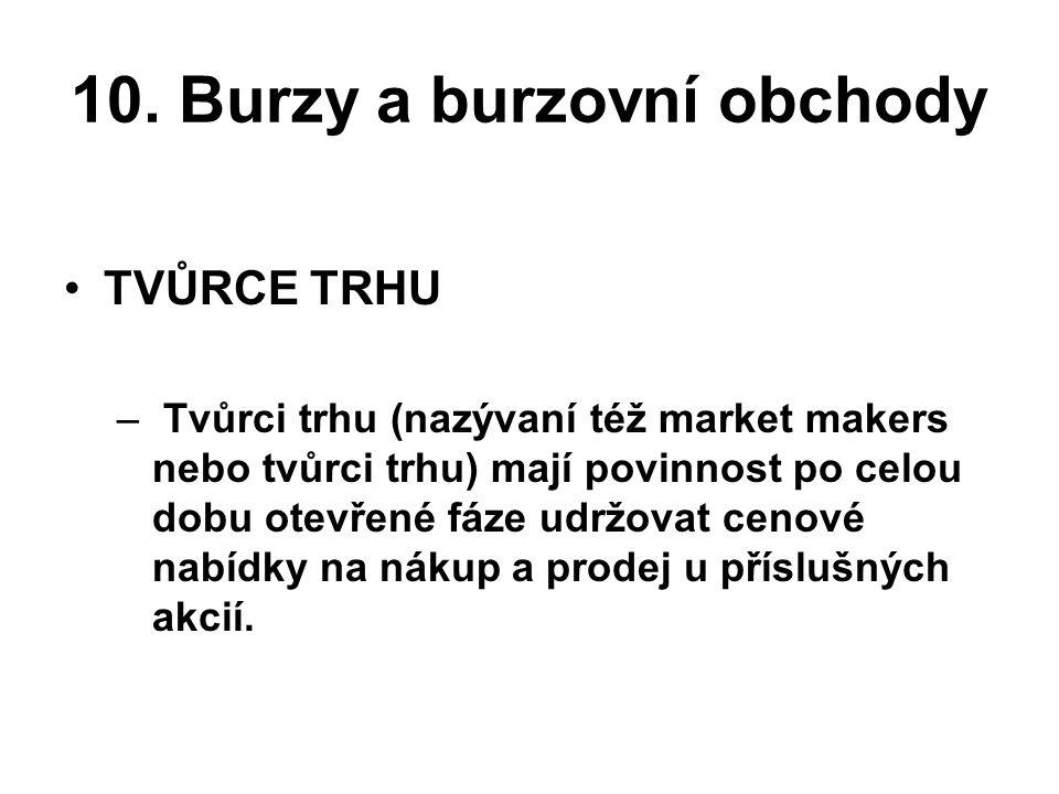 10. Burzy a burzovní obchody •TVŮRCE TRHU – Tvůrci trhu (nazývaní též market makers nebo tvůrci trhu) mají povinnost po celou dobu otevřené fáze udržo