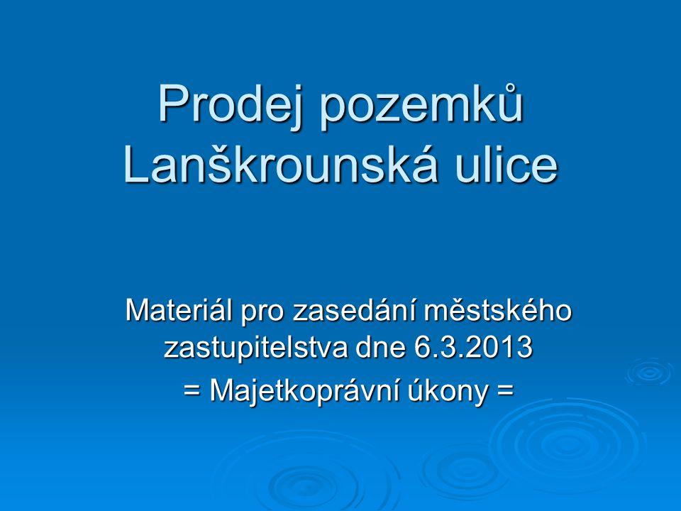 Prodej pozemků Lanškrounská ulice Materiál pro zasedání městského zastupitelstva dne 6.3.2013 = Majetkoprávní úkony =