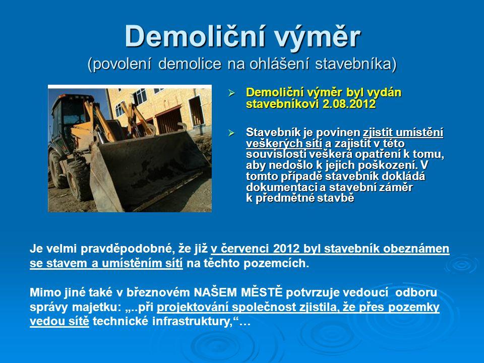 Demoliční výměr (povolení demolice na ohlášení stavebníka)  Demoliční výměr byl vydán stavebníkovi 2.08.2012  Stavebník je povinen zjistit umístění veškerých sítí a zajistit v této souvislosti veškerá opatření k tomu, aby nedošlo k jejich poškození.
