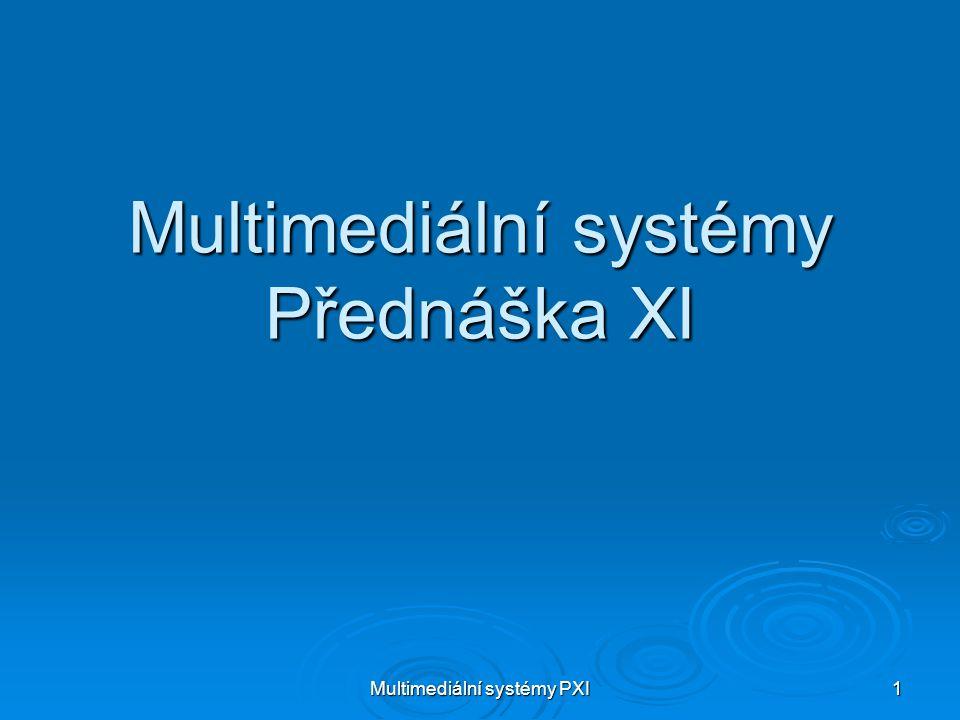 Multimediální systémy PXI 1 Multimediální systémy Přednáška XI