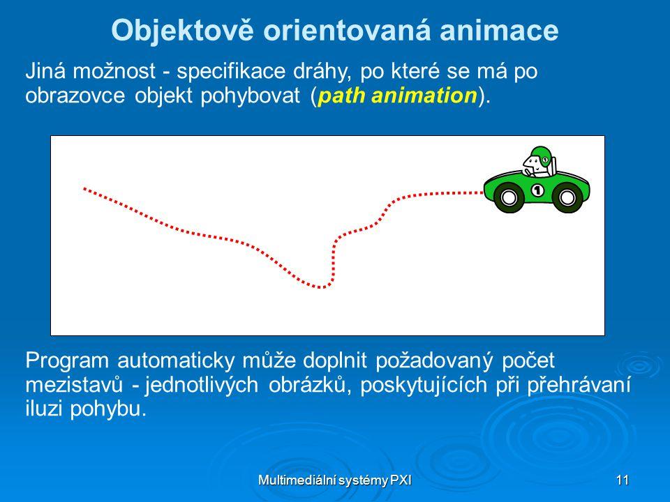 Multimediální systémy PXI 11 Objektově orientovaná animace Jiná možnost - specifikace dráhy, po které se má po obrazovce objekt pohybovat (path animation).