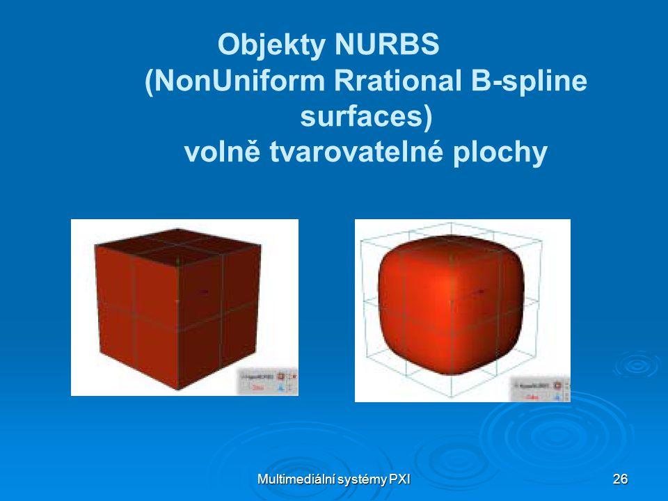 Multimediální systémy PXI 26 Objekty NURBS (NonUniform Rrational B-spline surfaces) volně tvarovatelné plochy