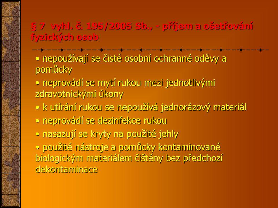 § 7 vyhl. č. 195/2005 Sb., - příjem a ošetřování fyzických osob • nepoužívají se čisté osobní ochranné oděvy a pomůcky • neprovádí se mytí rukou mezi