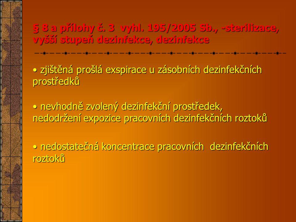 § 8 a přílohy č. 3 vyhl. 195/2005 Sb., -sterilizace, vyšší stupeň dezinfekce, dezinfekce • zjištěná prošlá exspirace u zásobních dezinfekčních prostře