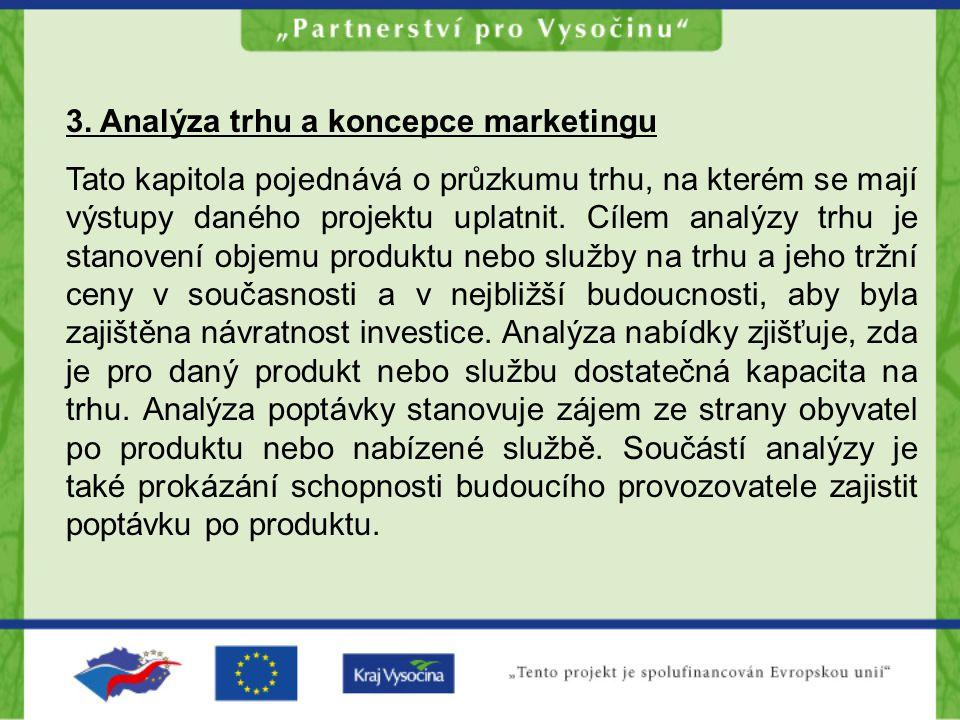 3. Analýza trhu a koncepce marketingu Tato kapitola pojednává o průzkumu trhu, na kterém se mají výstupy daného projektu uplatnit. Cílem analýzy trhu