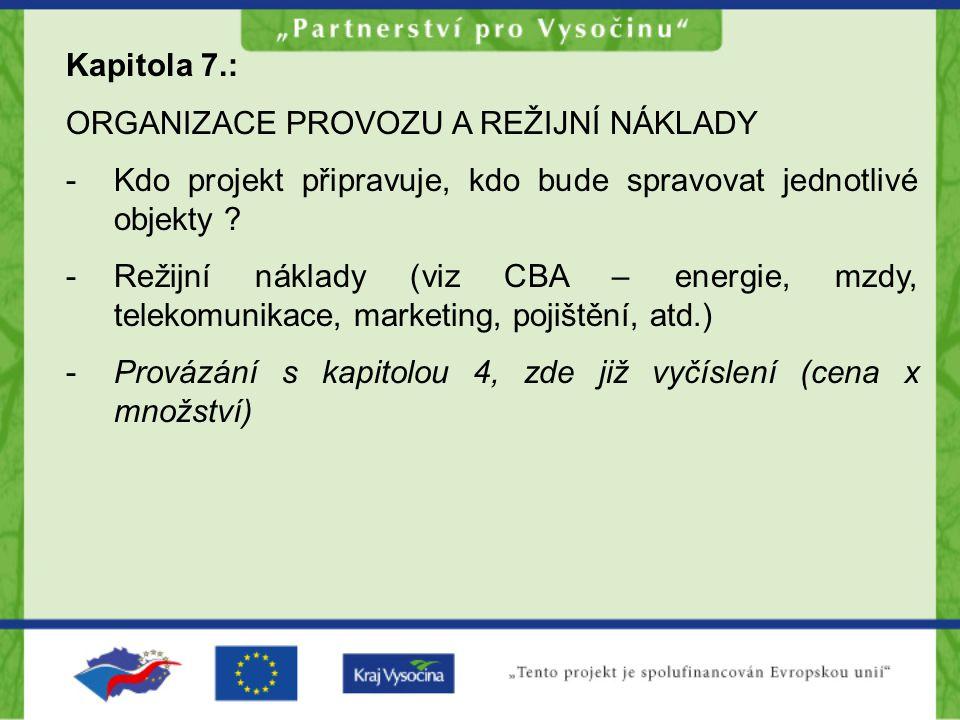 Kapitola 7.: ORGANIZACE PROVOZU A REŽIJNÍ NÁKLADY -Kdo projekt připravuje, kdo bude spravovat jednotlivé objekty ? -Režijní náklady (viz CBA – energie