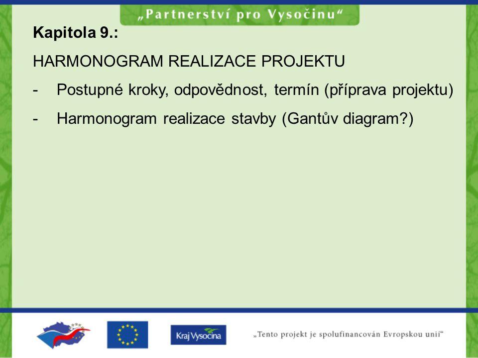 Kapitola 9.: HARMONOGRAM REALIZACE PROJEKTU -Postupné kroky, odpovědnost, termín (příprava projektu) -Harmonogram realizace stavby (Gantův diagram?)