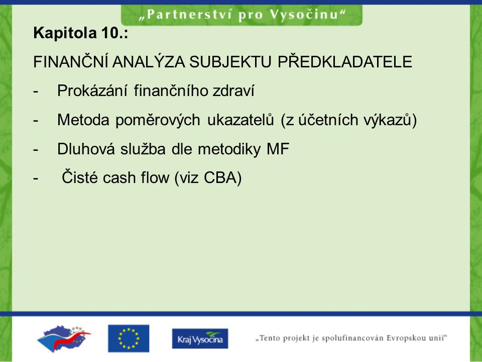 Kapitola 10.: FINANČNÍ ANALÝZA SUBJEKTU PŘEDKLADATELE -Prokázání finančního zdraví -Metoda poměrových ukazatelů (z účetních výkazů) -Dluhová služba dl