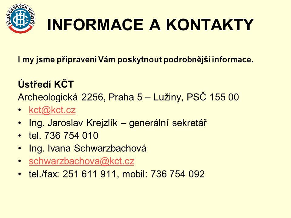 INFORMACE A KONTAKTY I my jsme připraveni Vám poskytnout podrobnější informace. Ústředí KČT Archeologická 2256, Praha 5 – Lužiny, PSČ 155 00 •kct@kct.
