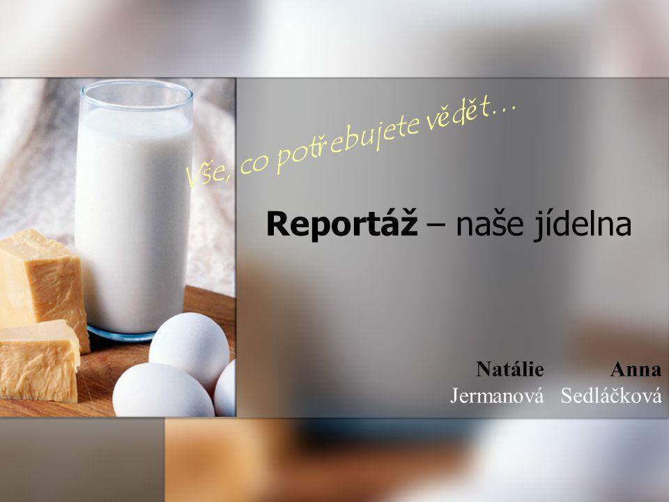 Reportáž – naše jídelna Vše, co pot ř ebujete v ě d ě t… Anna Sedláčková Natálie Jermanová