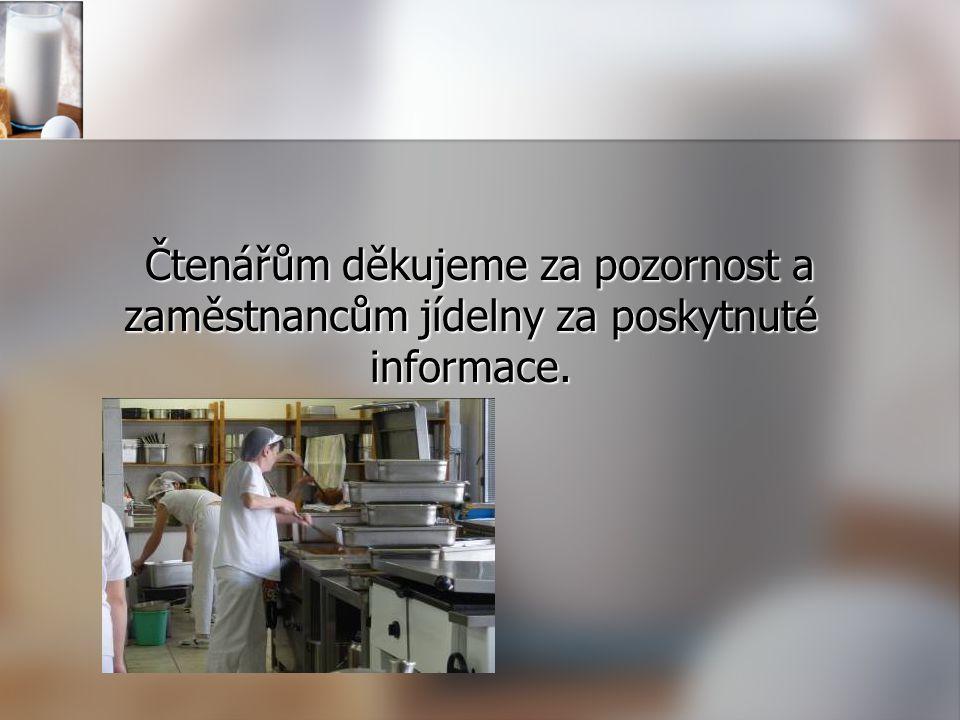 Čtenářům děkujeme za pozornost a zaměstnancům jídelny za poskytnuté informace.