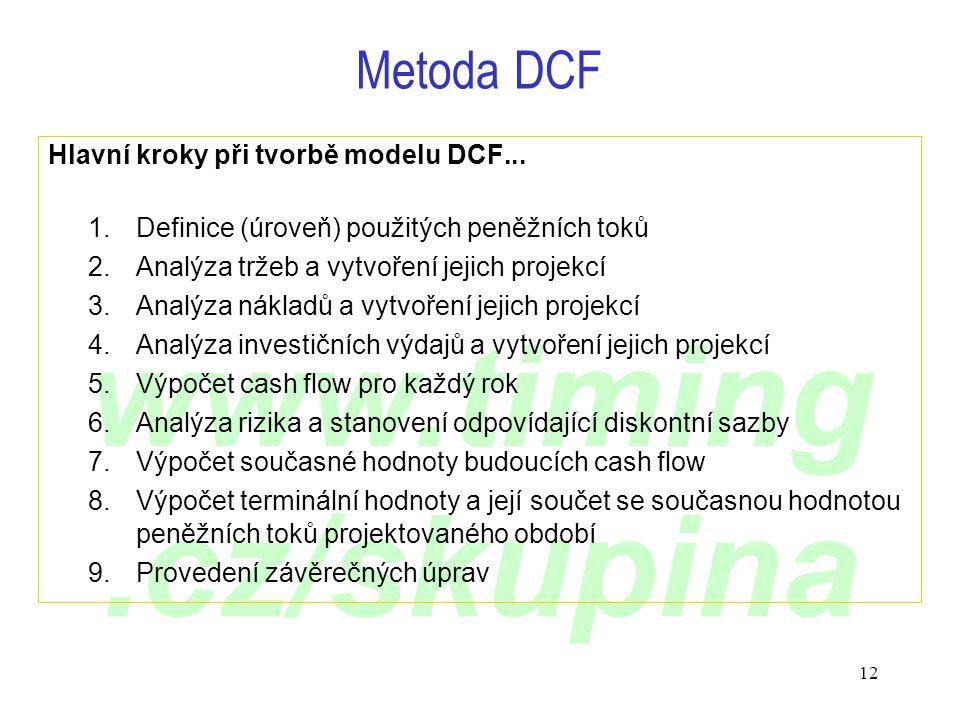 www.timing.cz/skupina 12 Hlavní kroky při tvorbě modelu DCF... 1.Definice (úroveň) použitých peněžních toků 2.Analýza tržeb a vytvoření jejich projekc