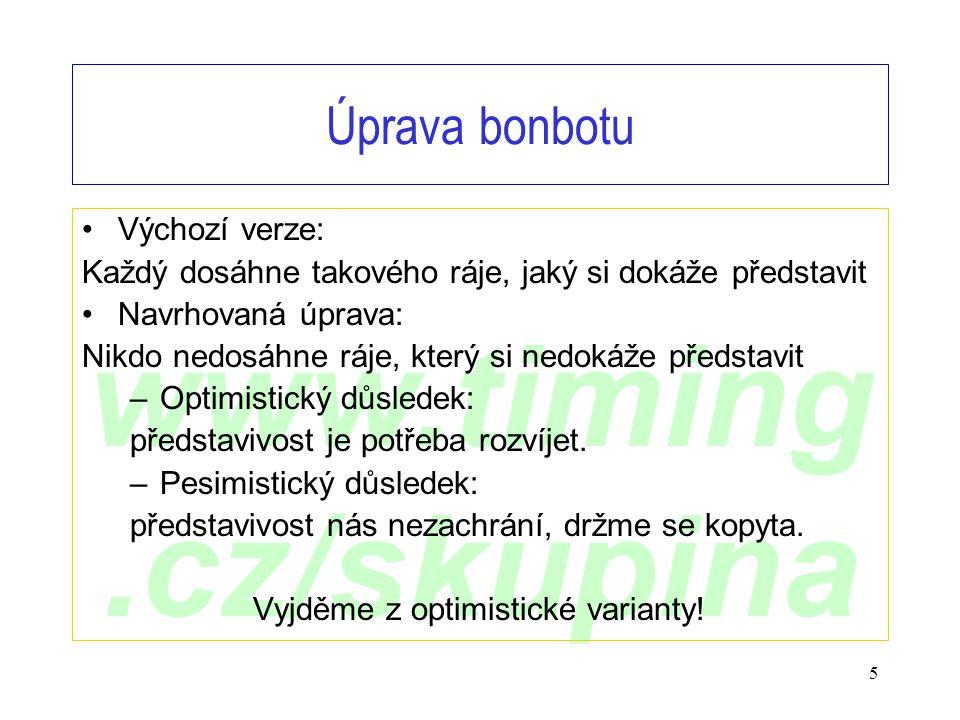 www.timing.cz/skupina 5 Úprava bonbotu •Výchozí verze: Každý dosáhne takového ráje, jaký si dokáže představit •Navrhovaná úprava: Nikdo nedosáhne ráje, který si nedokáže představit –Optimistický důsledek: představivost je potřeba rozvíjet.