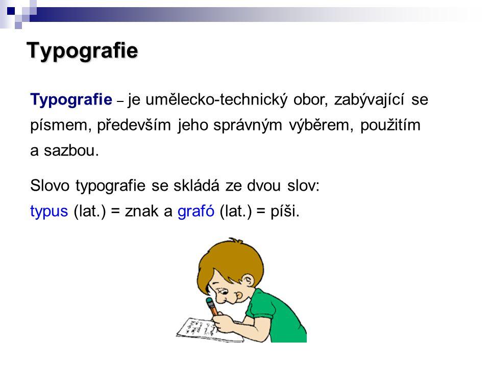 Typografie Typografie je nauka o tom, jak má vypadat správně upravený text.
