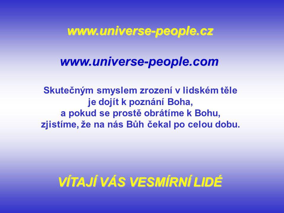 www.universe-people.cz www.universe-people.com Skutečným smyslem zrození v lidském těle je dojít k poznání Boha, a pokud se prostě obrátíme k Bohu, zj