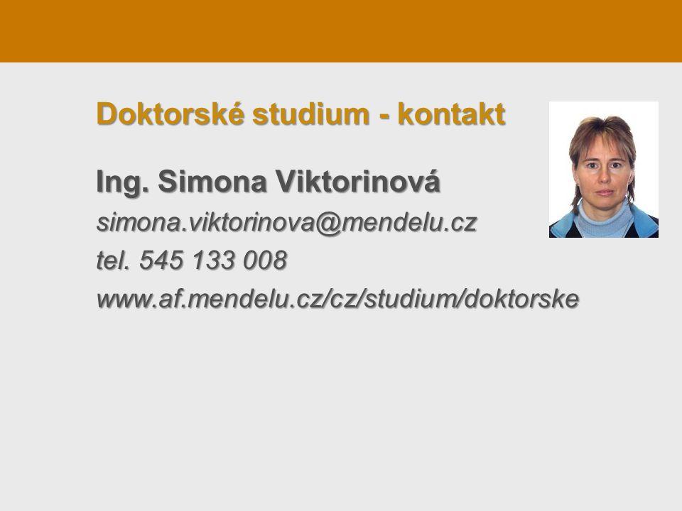 Doktorské studium - kontakt Ing. Simona Viktorinová simona.viktorinova@mendelu.cz tel. 545 133 008 www.af.mendelu.cz/cz/studium/doktorske