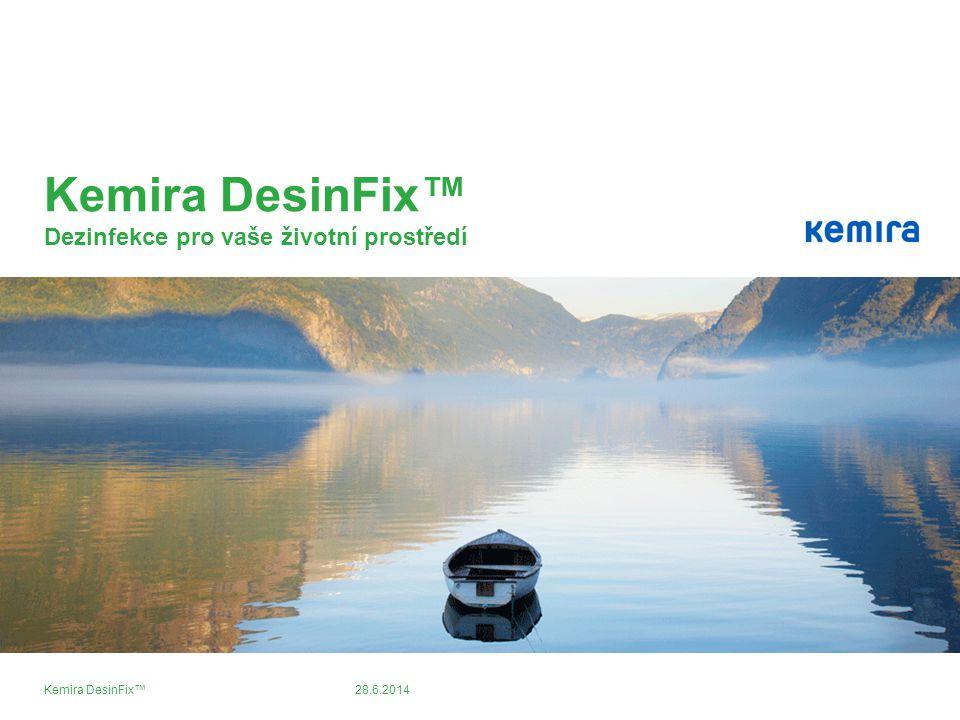 28.6.2014Kemira DesinFix™ Kemira DesinFix™ Dezinfekce pro vaše životní prostředí