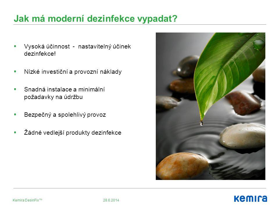 28.6.2014Kemira DesinFix™ Jak má moderní dezinfekce vypadat?  Vysoká účinnost - nastavitelný účinek dezinfekce!  Nízké investiční a provozní náklady