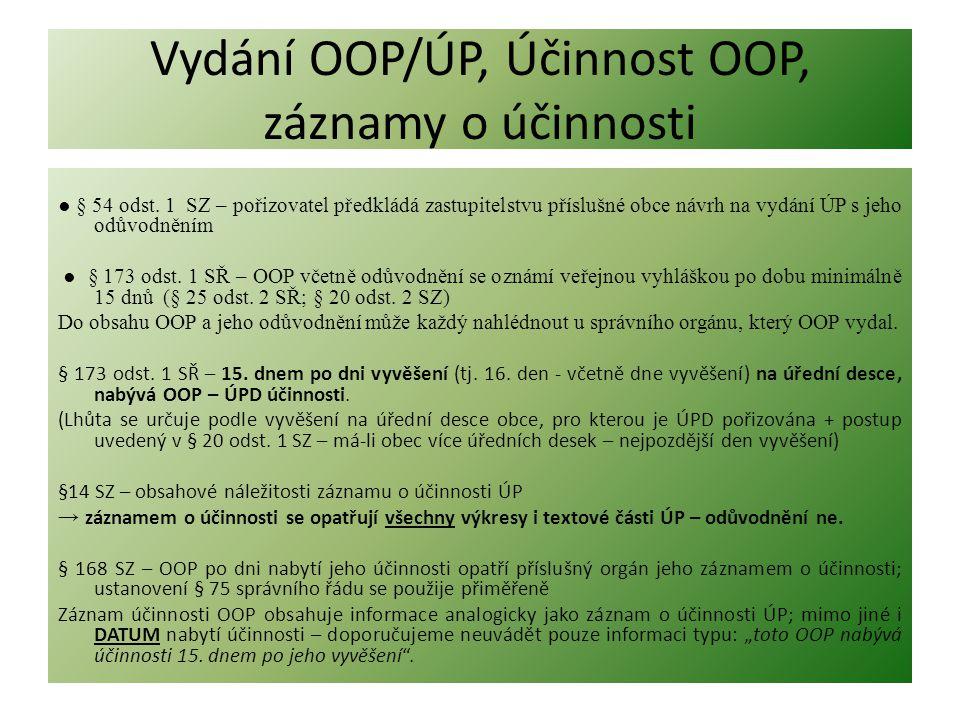 Vydání OOP/ÚP, Účinnost OOP, záznamy o účinnosti ● § 54 odst. 1 SZ – pořizovatel předkládá zastupitelstvu příslušné obce návrh na vydání ÚP s jeho odů