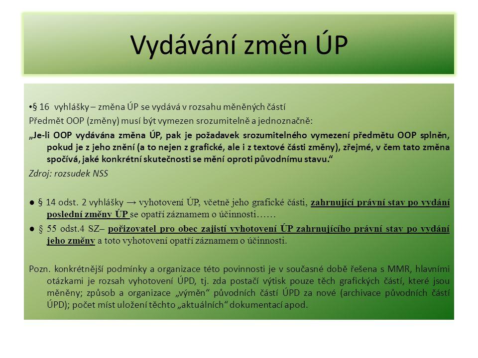 """Vydávání změn ÚP • § 16 vyhlášky – změna ÚP se vydává v rozsahu měněných částí Předmět OOP (změny) musí být vymezen srozumitelně a jednoznačně: """"Je-li"""
