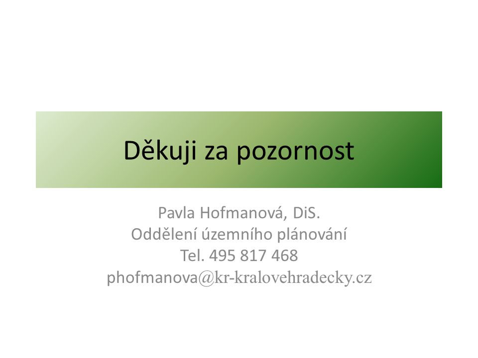 Děkuji za pozornost Pavla Hofmanová, DiS. Oddělení územního plánování Tel. 495 817 468 phofmanova @kr-kralovehradecky.cz