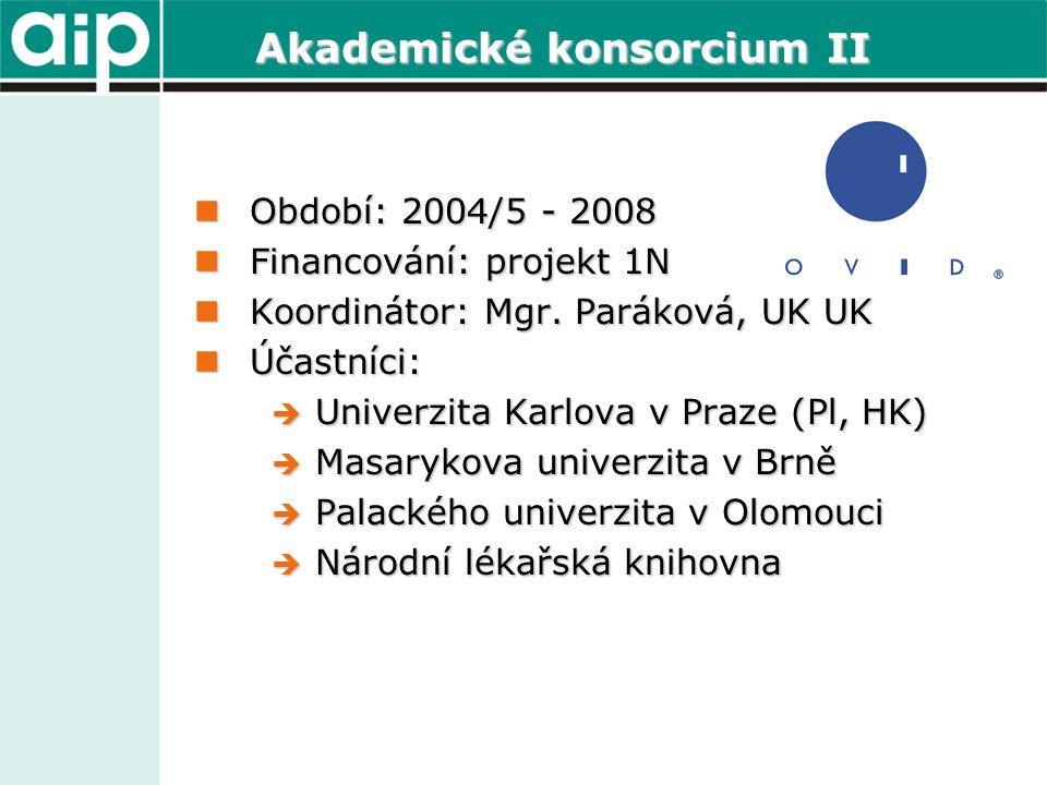 Akademické konsorcium II  Období: 2004/5 - 2008  Financování: projekt 1N  Koordinátor: Mgr. Paráková, UK UK  Účastníci:  Univerzita Karlova v Pra