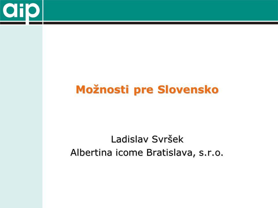 Možnosti pre Slovensko Ladislav Svršek Albertina icome Bratislava, s.r.o.