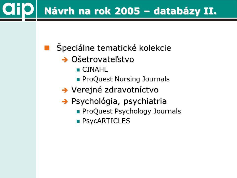 Návrh na rok 2005 – databázy II.  Špeciálne tematické kolekcie  Ošetrovateľstvo  CINAHL  ProQuest Nursing Journals  Verejné zdravotníctvo  Psych