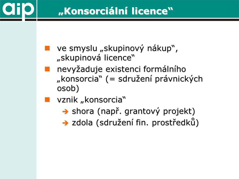 """""""Konsorciální licence  ve smyslu """"skupinový nákup , """"skupinová licence  nevyžaduje existenci formálního """"konsorcia (= sdružení právnických osob)  vznik """"konsorcia  shora (např."""