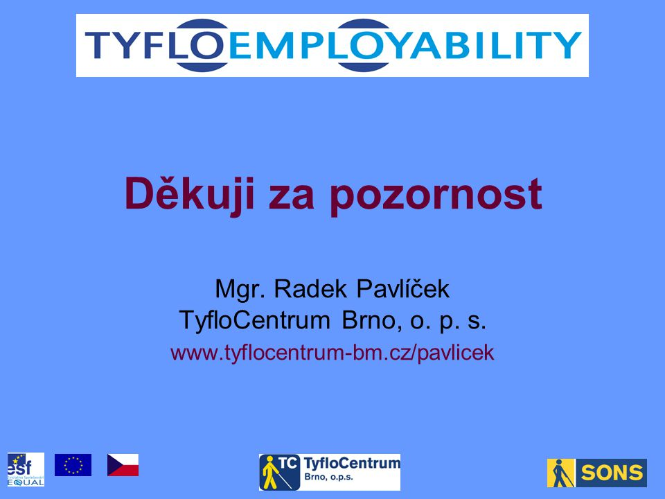 Děkuji za pozornost Mgr. Radek Pavlíček TyfloCentrum Brno, o. p. s. www.tyflocentrum-bm.cz/pavlicek