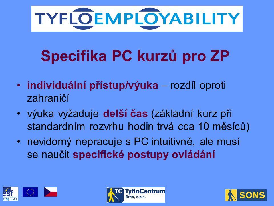 •individuální přístup/výuka – rozdíl oproti zahraničí •výuka vyžaduje delší čas (základní kurz při standardním rozvrhu hodin trvá cca 10 měsíců) •nevidomý nepracuje s PC intuitivně, ale musí se naučit specifické postupy ovládání Specifika PC kurzů pro ZP