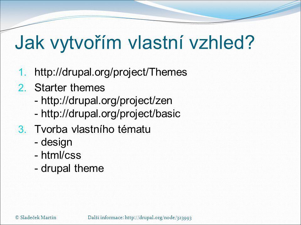 © Sladeček MartinDalší informace: http://drupal.org/node/323993 Jak vytvořím vlastní vzhled.