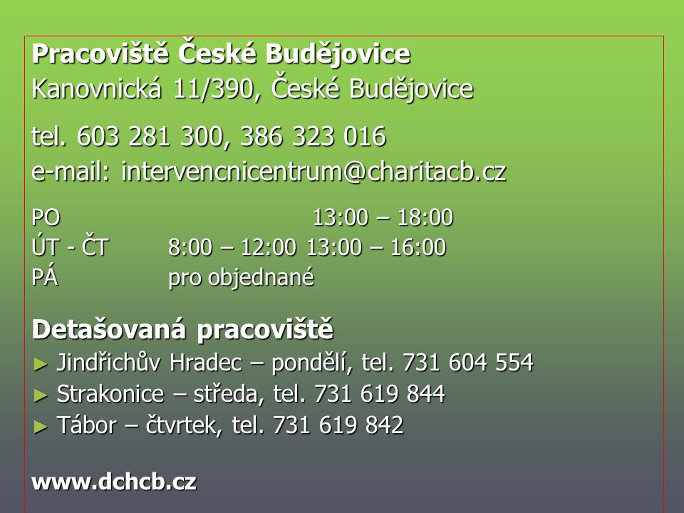 Pracoviště České Budějovice Kanovnická 11/390, České Budějovice tel. 603 281 300, 386 323 016 e-mail: intervencnicentrum@charitacb.cz PO 13:00 – 18:00