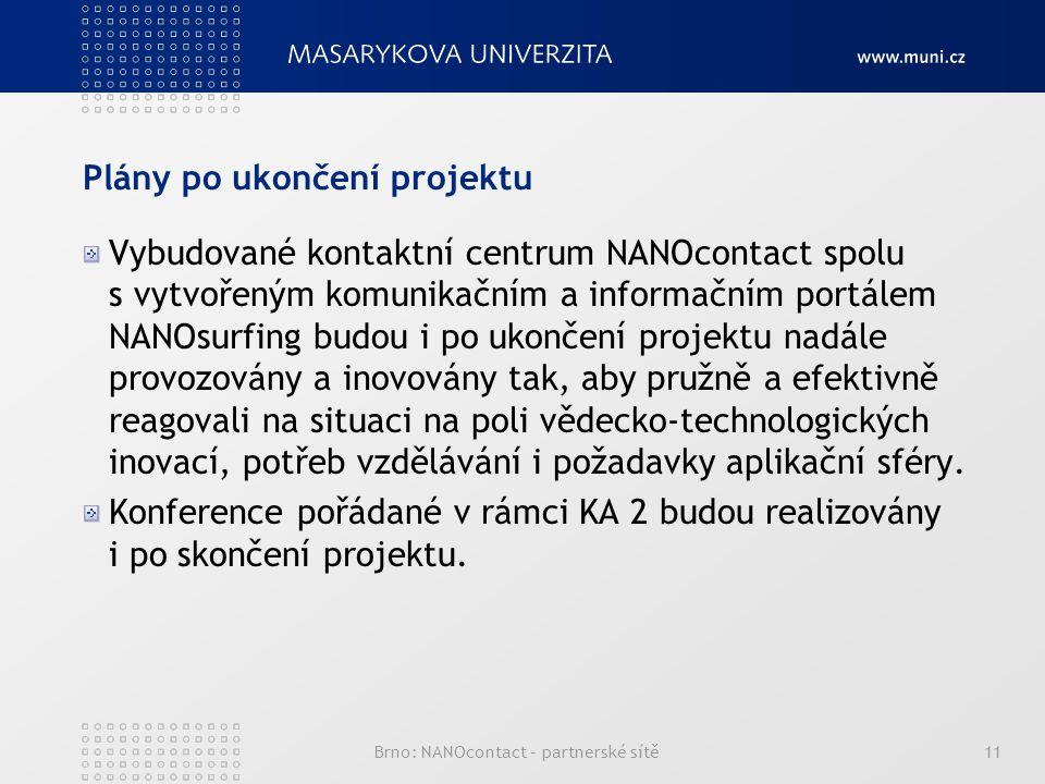 Plány po ukončení projektu Vybudované kontaktní centrum NANOcontact spolu s vytvořeným komunikačním a informačním portálem NANOsurfing budou i po ukončení projektu nadále provozovány a inovovány tak, aby pružně a efektivně reagovali na situaci na poli vědecko-technologických inovací, potřeb vzdělávání i požadavky aplikační sféry.