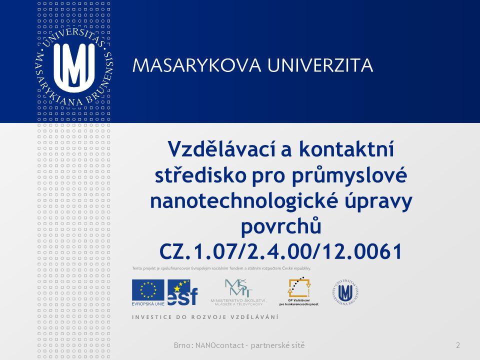 Brno: NANOcontact – partnerské sítě2 Vzdělávací a kontaktní středisko pro průmyslové nanotechnologické úpravy povrchů CZ.1.07/2.4.00/12.0061