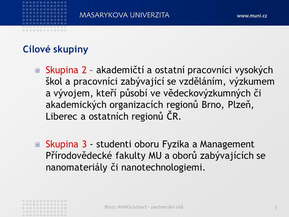 Cílové skupiny Skupina 2 – akademičtí a ostatní pracovníci vysokých škol a pracovníci zabývající se vzděláním, výzkumem a vývojem, kteří působí ve vědeckovýzkumných či akademických organizacích regionů Brno, Plzeň, Liberec a ostatních regionů ČR.