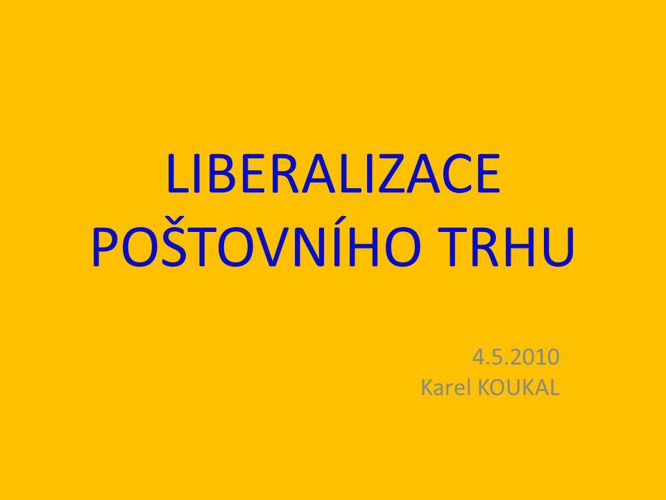 LIBERALIZACE POŠTOVNÍHO TRHU 4.5.2010 Karel KOUKAL