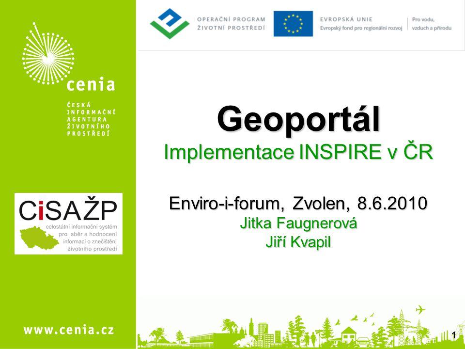 Geoportál Implementace INSPIRE v ČR Enviro-i-forum, Zvolen, 8.6.2010 Jitka Faugnerová Jiří Kvapil 1