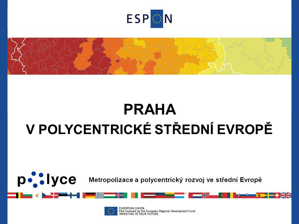 Metropolizace a polycentrický rozvoj ve střední Evropě PRAHA V POLYCENTRICKÉ STŘEDNÍ EVROPĚ