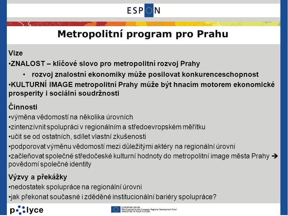 Metropolitní program pro Prahu Vize •ZNALOST – klíčové slovo pro metropolitní rozvoj Prahy •rozvoj znalostní ekonomiky může posilovat konkurenceschopn