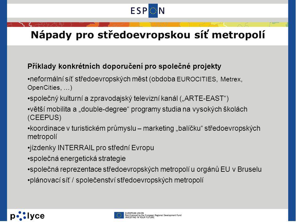 Nápady pro středoevropskou síť metropolí Příklady konkrétních doporučení pro společné projekty •neformální síť středoevropských měst (obdoba EUROCITIE